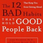 12 BAD HABITS THAT HOLD GOOD PEOPLE BACK,THE