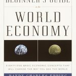 BEGINNER'S GUIDE TO THE WORLD ECONOMY,A