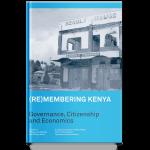 (RE)MEMBERING KENYA -GOVERNANCE,CITIZENSHIP AND ECONOMICS 3