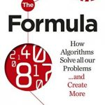 Formula: How Algorithms Solve all our Problems and Create More