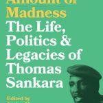 A Certain Amount of Madness: The Life, Politics and Legacies of Thomas Sankara
