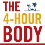4-Hour Body: An Uncommon Guide to Rapid Fat-loss, Incredible Sex and Becoming Superhuman