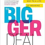 Bigger Deal: Work Your Way to a Life of Meaning