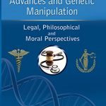 Bioethics of Medical Advances and Genetic Manipulation