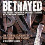 A PEOPLE BETRAYED: THE ROLE OF THE WEST IN RWANDAS GENOCIDE