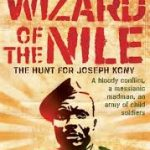 Wizard Of The Nile: The Hunt For Joseph Kony: The Hunt for Africa's Most Wanted