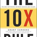 10 X Rule: The Only Difference Between Success and Failure, The