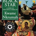 Black Star View Of Life and Times Of Kwame Nkrumah