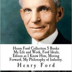 Henry Ford Collection 5 Books My Life and Work, Ford Ideals, Edison as I Know Him, Moving Forward, My Philosophy of Industry