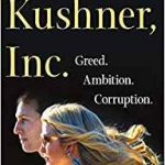 Kushner, Inc. Greed. Ambition. Corruption. The Extraordinary Story of Jared Kushner and Ivanka Trump