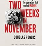 Two Weeks in November: The astonishing untold story of the operation that toppled Robert Mugabe